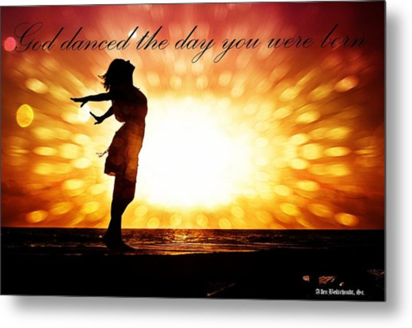 God Danced The Day You Were Born Metal Print