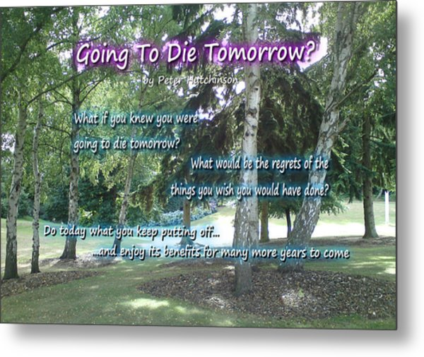 Going To Die Tomorrow? Metal Print