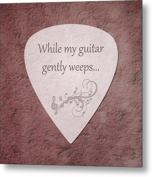 Guitar Pick - While My Guitar Gently Weeps Metal Print