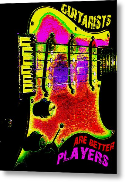 Metal Print featuring the photograph Guitarists Are Better Players by Guitar Wacky