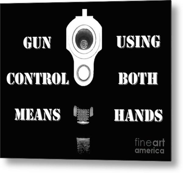 Gun Control Means Metal Print