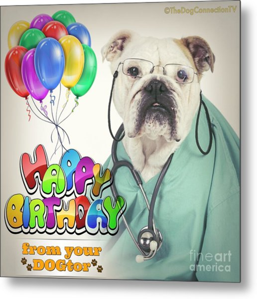 Happy Birthday From Your Dogtor Metal Print