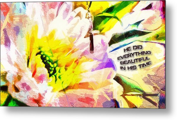 He Did Everything Beautiful In His Time Ecclesiastes 3 11 Metal Print