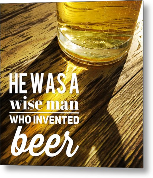 He Was A Wise Man Who Invented Beer Metal Print