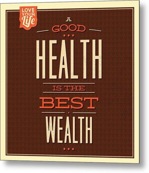 Health Is Wealth Metal Print
