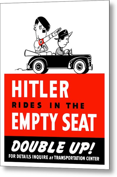Hitler Rides In The Empty Seat Metal Print