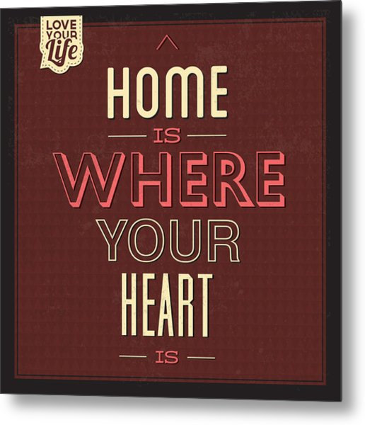 Home Is Were Your Heart Is Metal Print