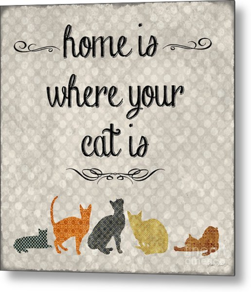 Home Is Where Your Cat Is-jp3040 Metal Print