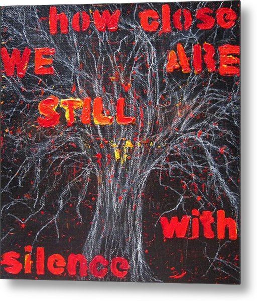 How Close We Are Still With Silence Metal Print by Natalie Mae Richards