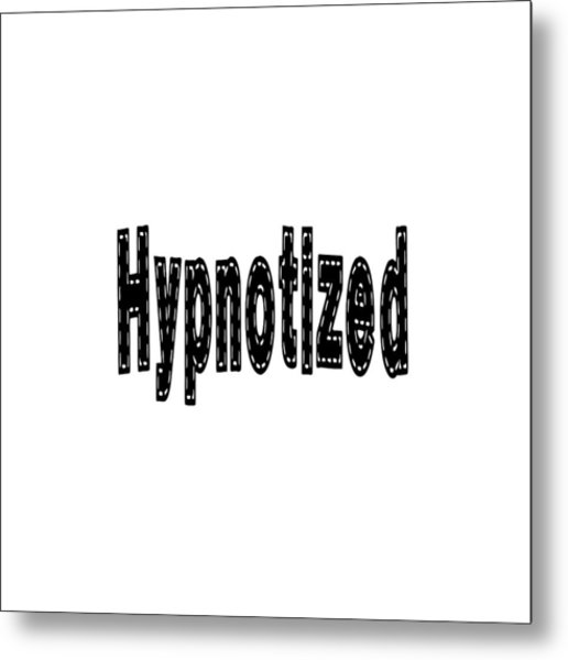 Hypnotized - Love Quote Print Metal Print