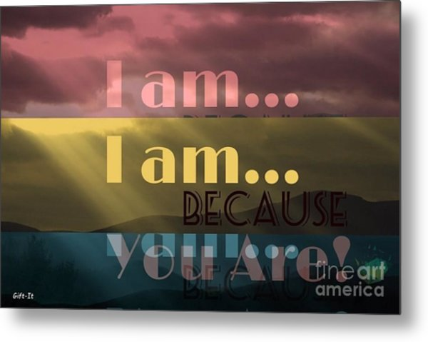 I Am Because You Are Metal Print