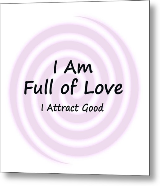 I Am Full Of Love Metal Print