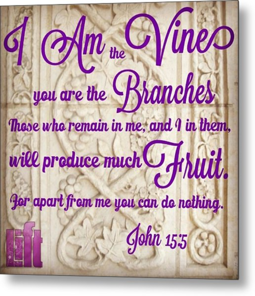 """""""i Am The True Grapevine, And My Metal Print"""