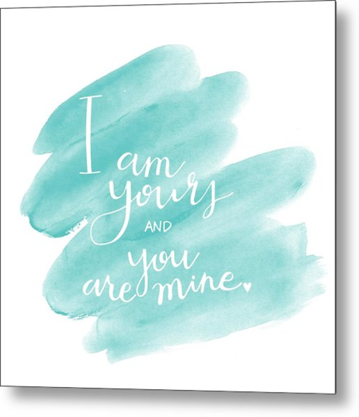 I Am Yours Metal Print