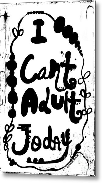 Metal Print featuring the drawing I Can't Adult Today by Rachel Maynard