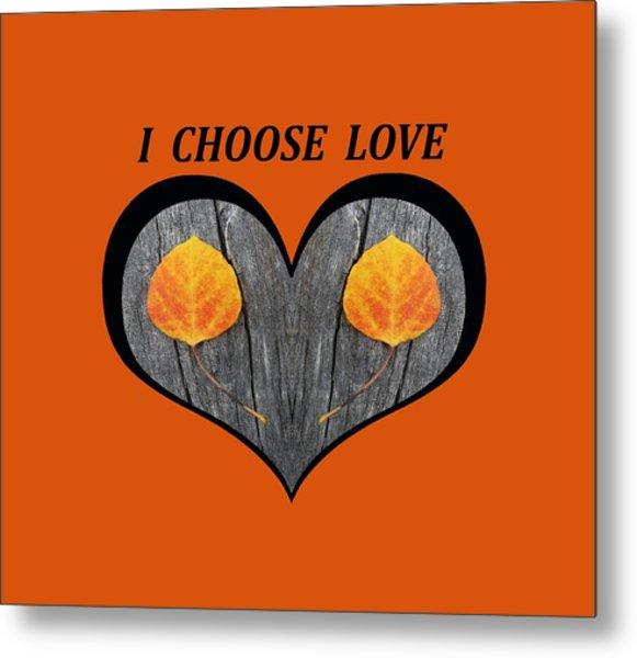 I Chose Love Heart Filled With Two Aspen Leaves Metal Print