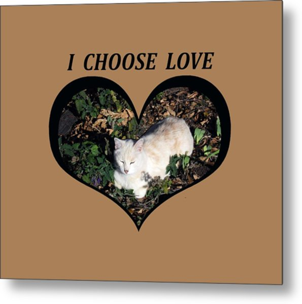 I Chose Love With A Cat Enjoying Catnip In A Garden Metal Print