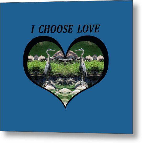 I Chose Love With A Heart Framing Blue Herons Metal Print