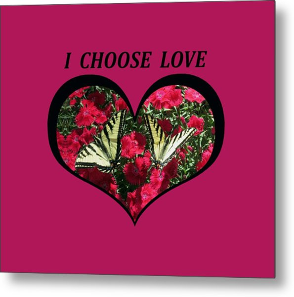 I Chose Love With A Monarch Butterfly In A Heart Metal Print