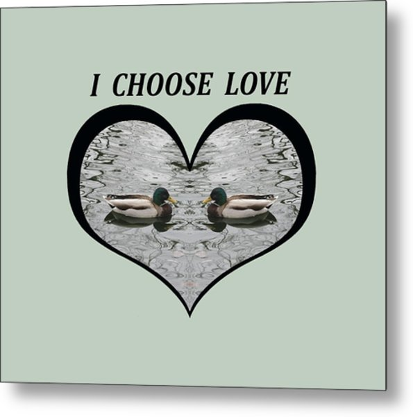 I Choose Love With A Pair Of  Mallard Ducks Framed In A Heart Metal Print