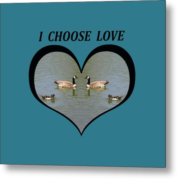 I Choose Love With A Spoonbill Duck And Geese On A Pond In A Heart Metal Print