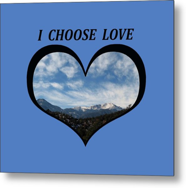 I Choose Love With Pikes Peak And Clouds In A Heart Metal Print