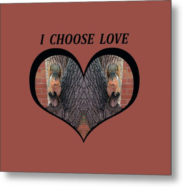 I Chose Love With Squirrels Hands On Hearts Metal Print