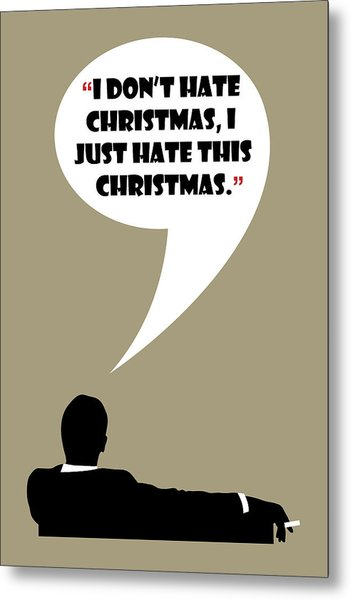 I Don't Hate Christmas - Mad Men Poster Don Draper Quote Metal Print