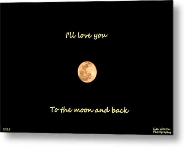 Metal Print featuring the photograph I'll Love You To The Moon And Back by Lisa Wooten
