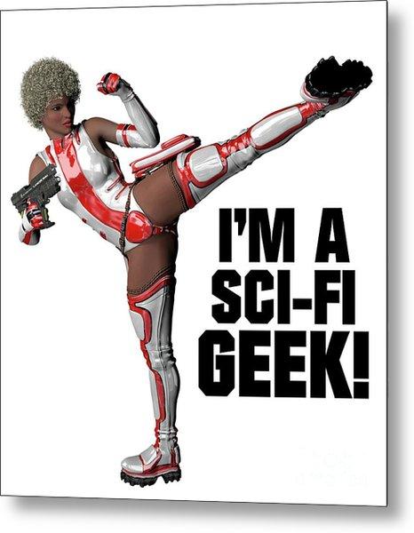 I'm A Sci-fi Geek Metal Print