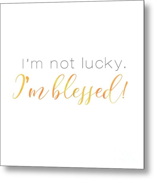 I'm Not Lucky. I'm Blessed. Metal Print