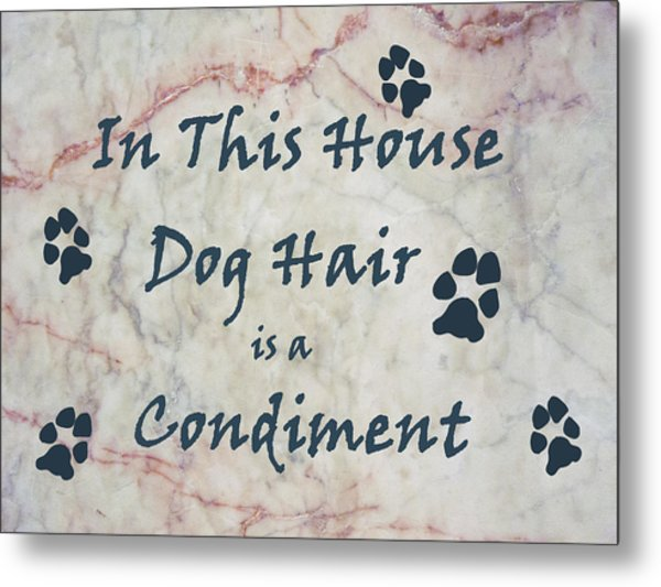 In This House Dog Hair Is A Condiment Metal Print