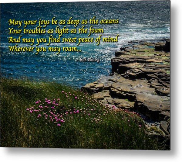 Irish Blessing - May Your Joys Be As Deep... Metal Print