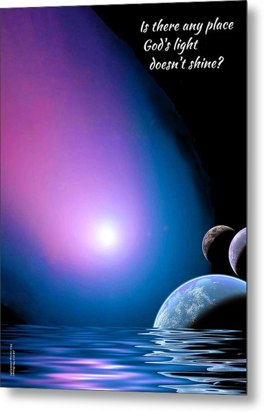 Is There Any Place God's Light Doesn't Shine? Metal Print