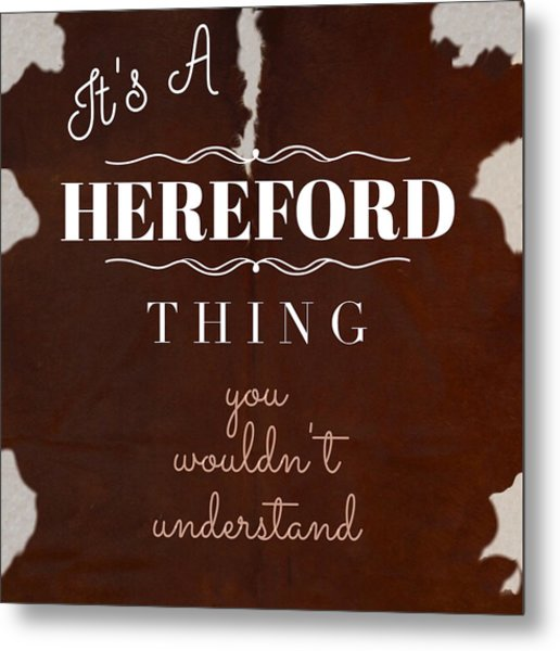 It's A Hereford Thing You Wouldn't Understand Metal Print