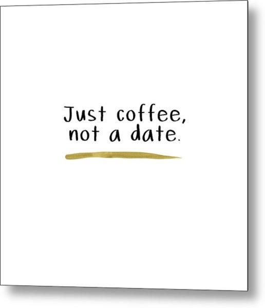 Just Coffee Not A Date- Art By Linda Woods Metal Print