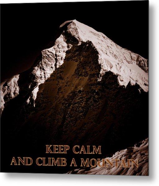 Keep Calm And Climb A Mountain Metal Print by Frank Tschakert