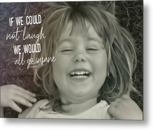 Laugh Quote Metal Print by JAMART Photography
