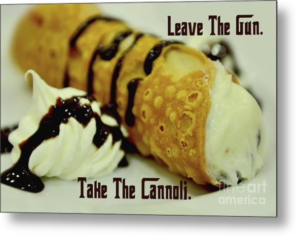 Leave The Gun Take The Cannoli Metal Print