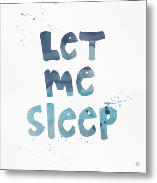 Let Me Sleep  Metal Print