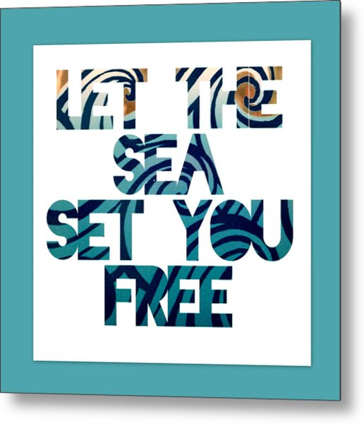 Let The Sea Set You Free Metal Print