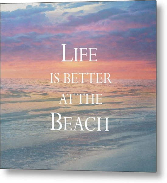 Metal Print featuring the photograph Life Is Better At The Beach by Kim Hojnacki