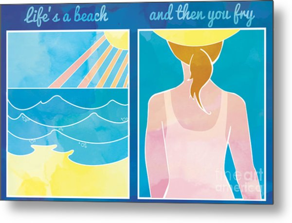 Lifes A Beach And Then You Fry Metal Print