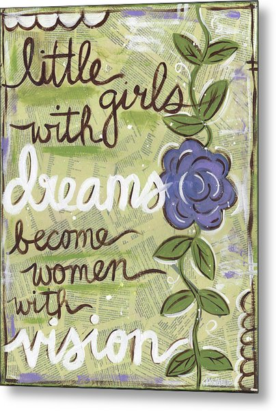 Little Girls With Dreams Become Women With Vision Metal Print
