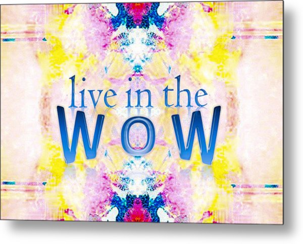 Live In The Wow Metal Print