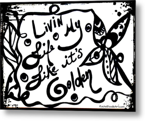 Metal Print featuring the drawing Livin My Life Like It's Golden by Rachel Maynard