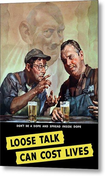 Loose Talk Can Cost Lives - Ww2 Metal Print
