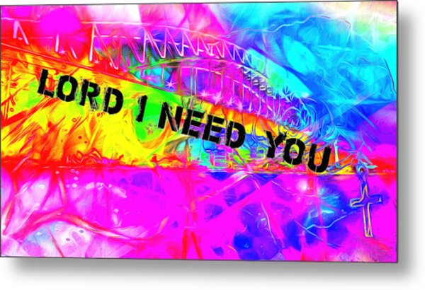 Lord I Need You Time Metal Print