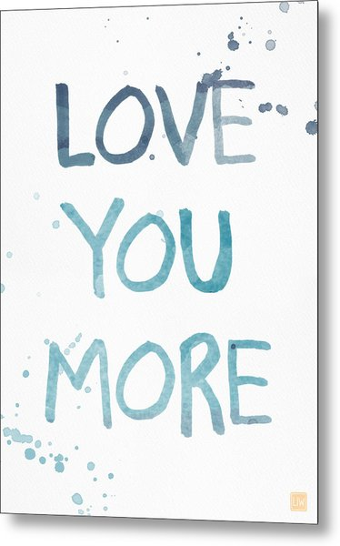 Love You More- Watercolor Art Metal Print