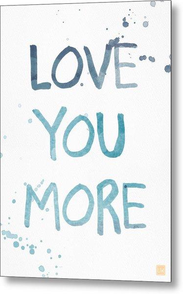 Love You More- Watercolor Art Metal Print